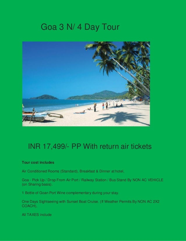 Goa 3 N/ 4 Day Tour  INR 17,499/- PP With return air tickets Tour cost includes Air Conditioned Rooms (Standard), Breakfas...