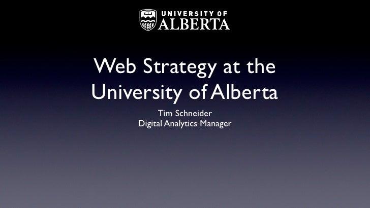 Web Strategy at theUniversity of Alberta          Tim Schneider     Digital Analytics Manager