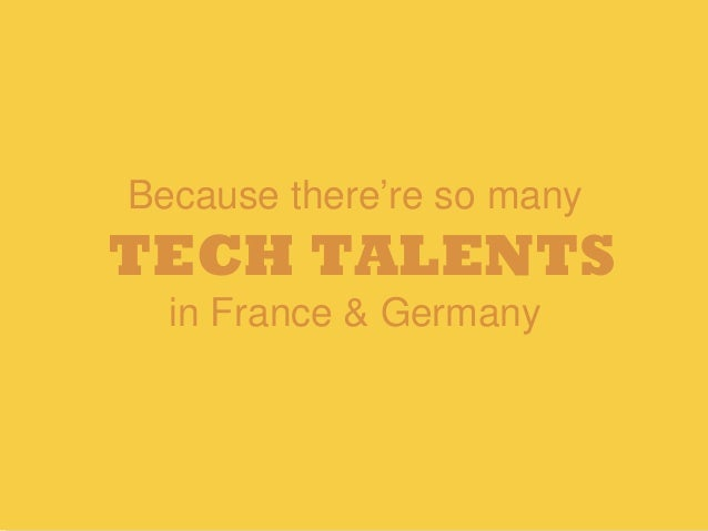 Because there're so many TECH TALENTS in France & Germany