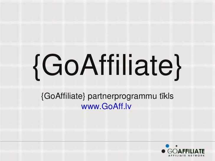 {GoAffiliate} {GoAffiliate} partnerprogrammu tīkls www.GoAff.lv
