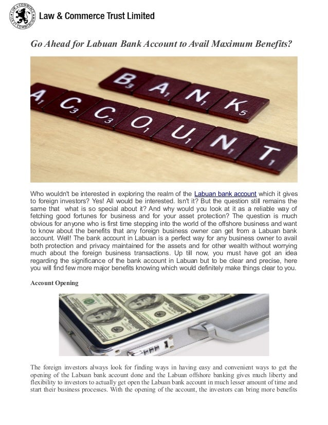 Go Ahead for Labuan Bank Account to Avail Maximum Benefits? Who wouldn't be interested in exploring the realm of the Labua...