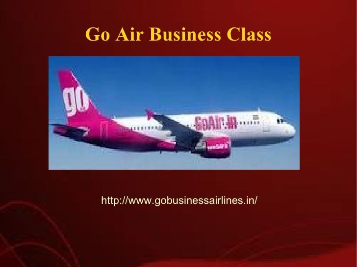 Go Air Business Class http://www.gobusinessairlines.in/
