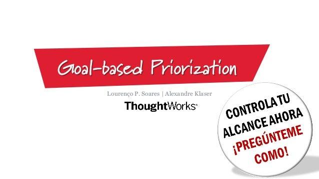 Goal-based Priorization Lourenço P. Soares   Alexandre Klaser