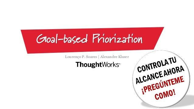 Lourenço P. Soares | Alexandre Klaser Goal-based Priorization