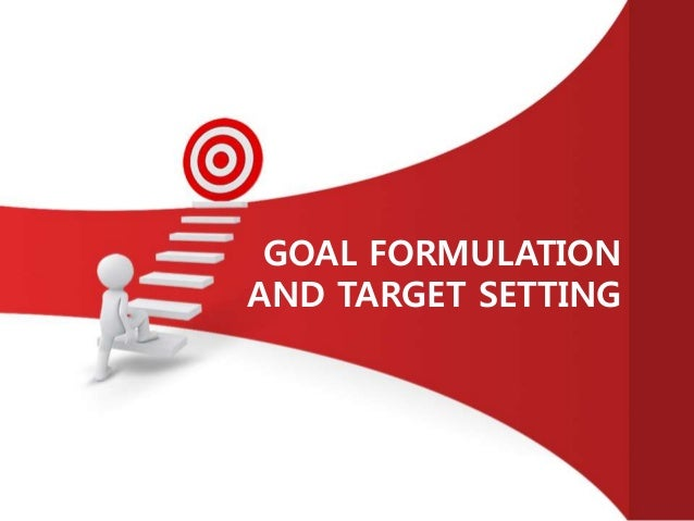 GOAL FORMULATION AND TARGET SETTING