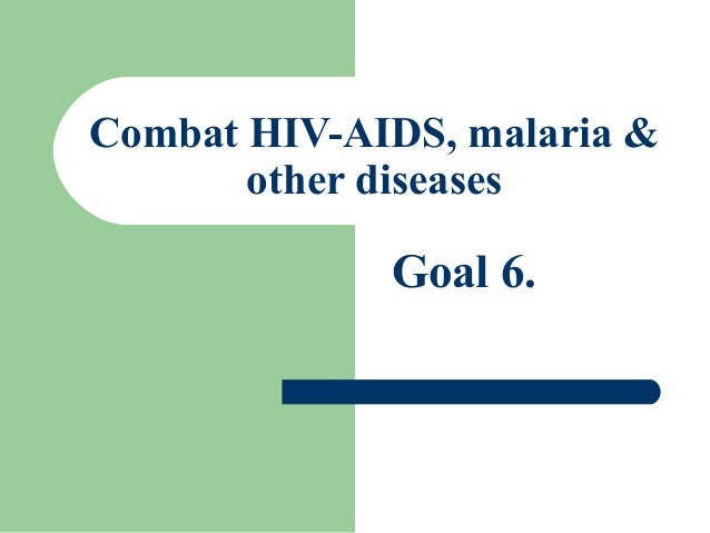 Combat HIV-AIDS, malaria & other diseases Goal 6.