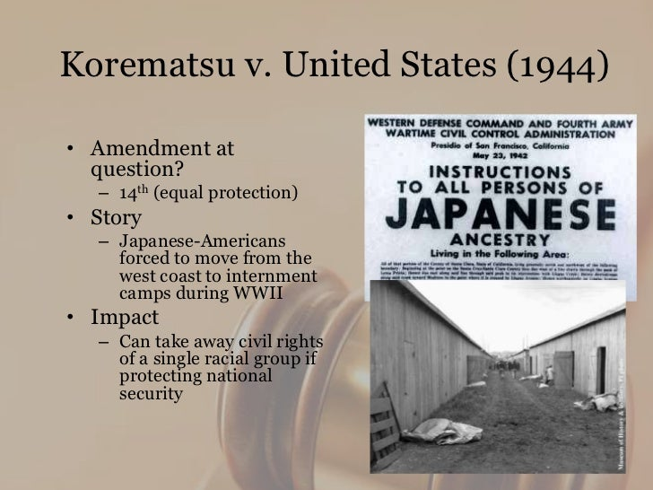korematsu v the united states 1944 Korematsu v united states was a supreme court case that was decided on december 18, 1944, at the end of world war ii it involved the legality of executive order 9066, which ordered many japanese-americans to be placed in internment camps during the war.