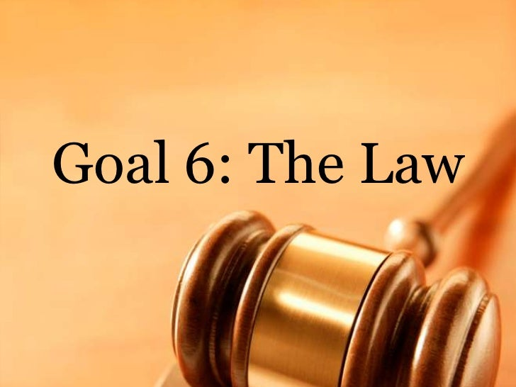 Goal 6: The Law<br />
