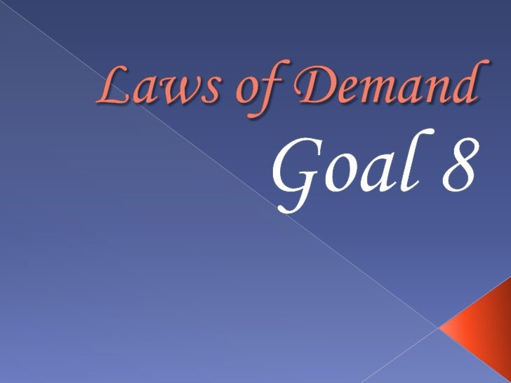 Laws of Demand<br />Goal 8<br />