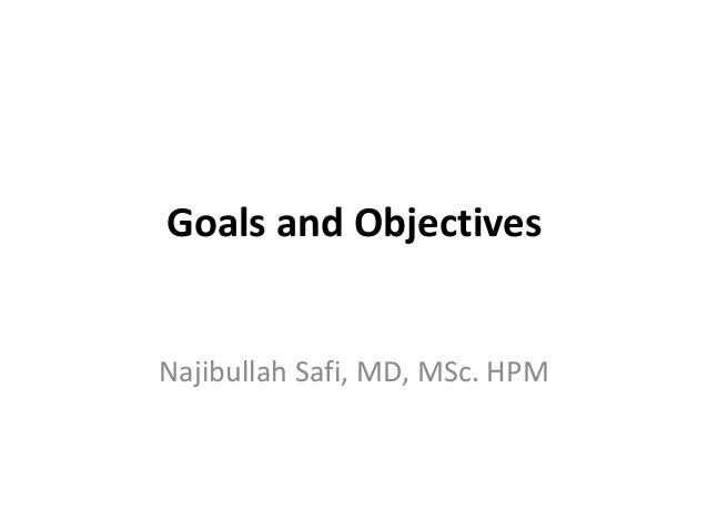 Goals and ObjectivesNajibullah Safi, MD, MSc. HPM