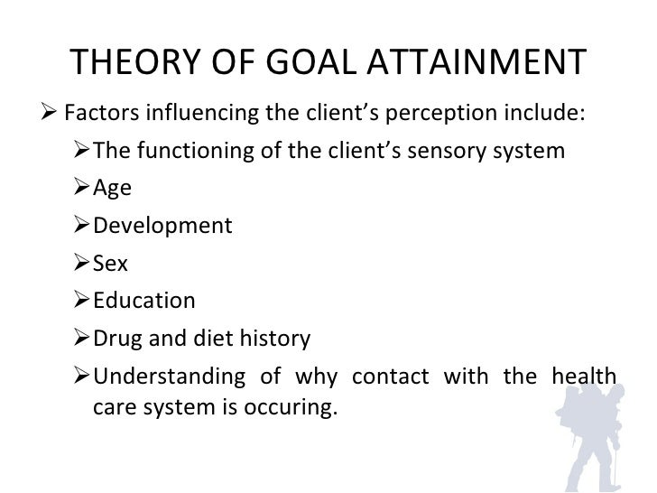 critique of theory of goal attainment Goal-setting theory was formulated based on empirical research and has been called one of the most important theories in organizational psychology edwin a locke and gary p latham, the fathers of goal-setting theory, provided a comprehensive review of the core findings of the theory in 2002.