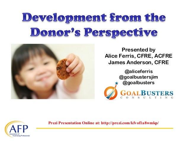 Prezi Presentation Online at: http://prezi.com/kfvof1a8wmkp/ Presented by Alice Ferris, CFRE, ACFRE James Anderson, CFRE @...