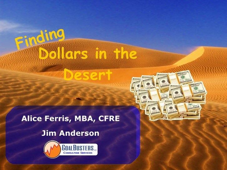 Alice Ferris, MBA, CFRE Jim Anderson Dollars in the Desert Finding