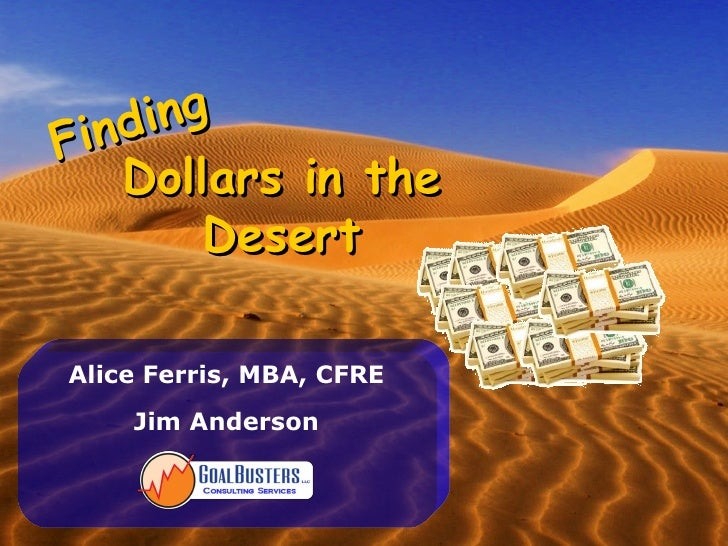 ind ing F     Dollars in the          Desert  Alice Ferris, MBA, CFRE     Jim Anderson