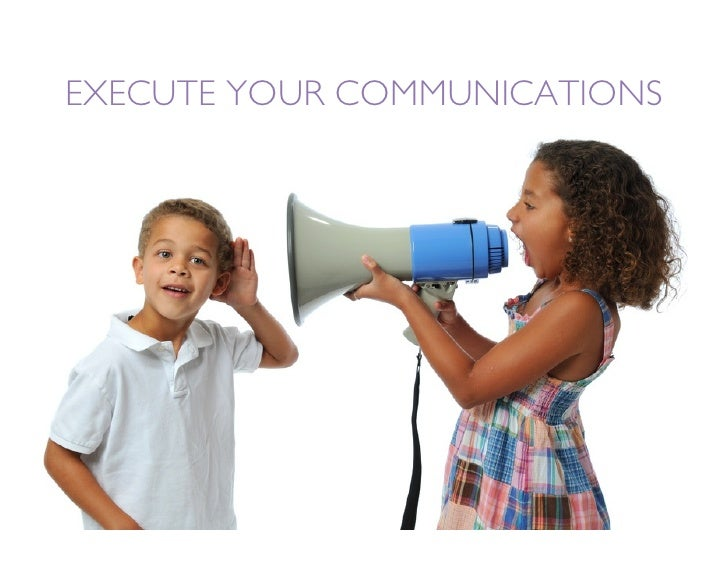 EXECUTE YOUR COMMUNICATIONS
