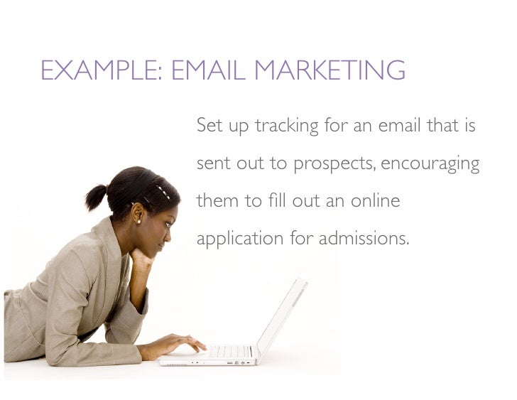 EXAMPLE: EMAIL MARKETING           Set up tracking for an email that is           sent out to prospects, encouraging      ...