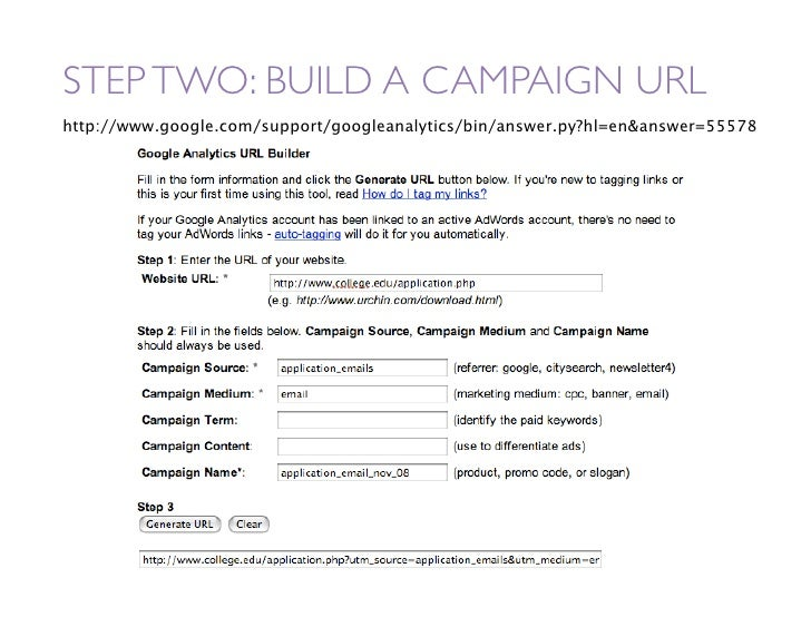 STEP TWO: BUILD A CAMPAIGN URL http://www.google.com/support/googleanalytics/bin/answer.py?hl=enanswer=55578