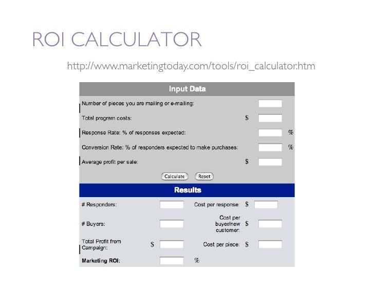 ROI CALCULATOR     http://www.marketingtoday.com/tools/roi_calculator.htm
