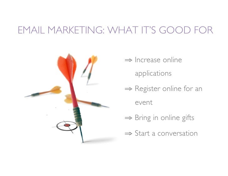 EMAIL MARKETING: WHAT IT'S GOOD FOR                     ⇒ Increase online                        applications            ...