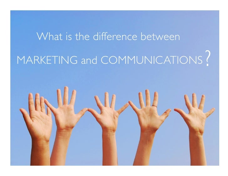 What is the difference between   MARKETING and COMMUNICATIONS          ?