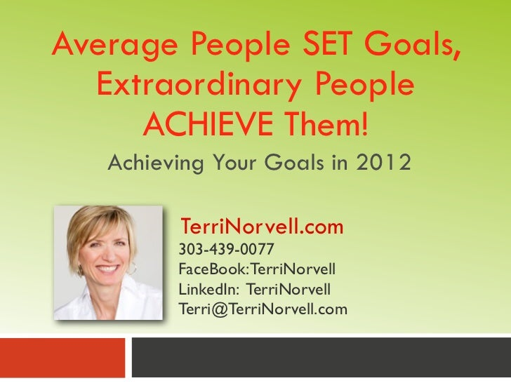 Average People SET Goals,  Extraordinary People     ACHIEVE Them!   Achieving Your Goals in 2012         TerriNorvell.com ...