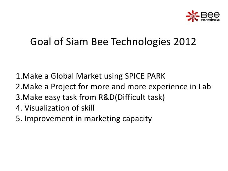 Goal of Siam Bee Technologies 20121.Make a Global Market using SPICE PARK2.Make a Project for more and more experience in ...