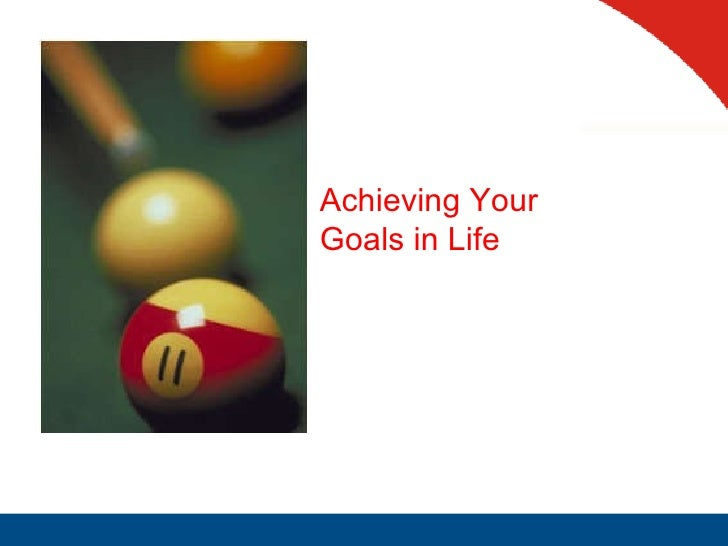 Achieving Your Goals in Life