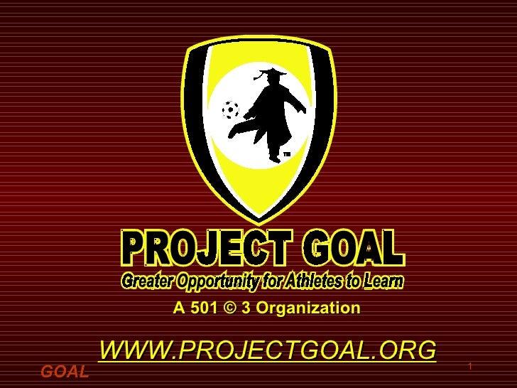 A 501 © 3 Organization WWW.PROJECTGOAL.ORG