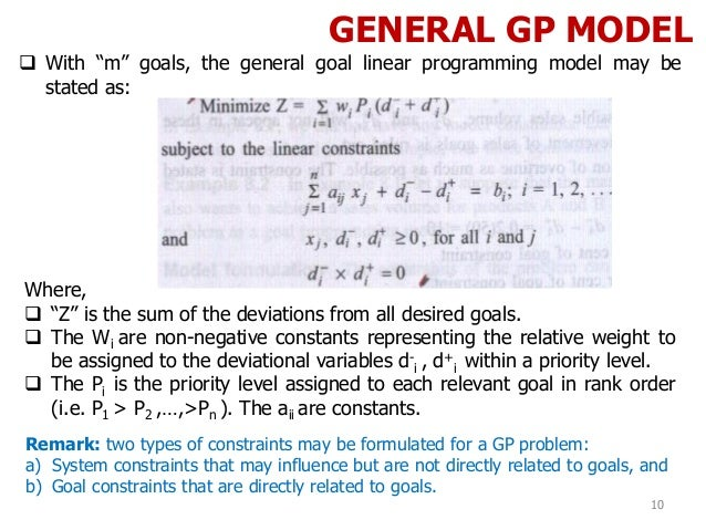 """GENERAL GP MODEL 10  With """"m"""" goals, the general goal linear programming model may be stated as: Where,  """"Z"""" is the sum ..."""