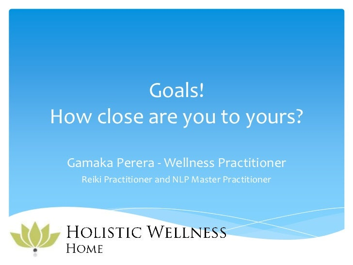 Goals!How close are you to yours? Gamaka Perera - Wellness Practitioner   Reiki Practitioner and NLP Master Practitioner