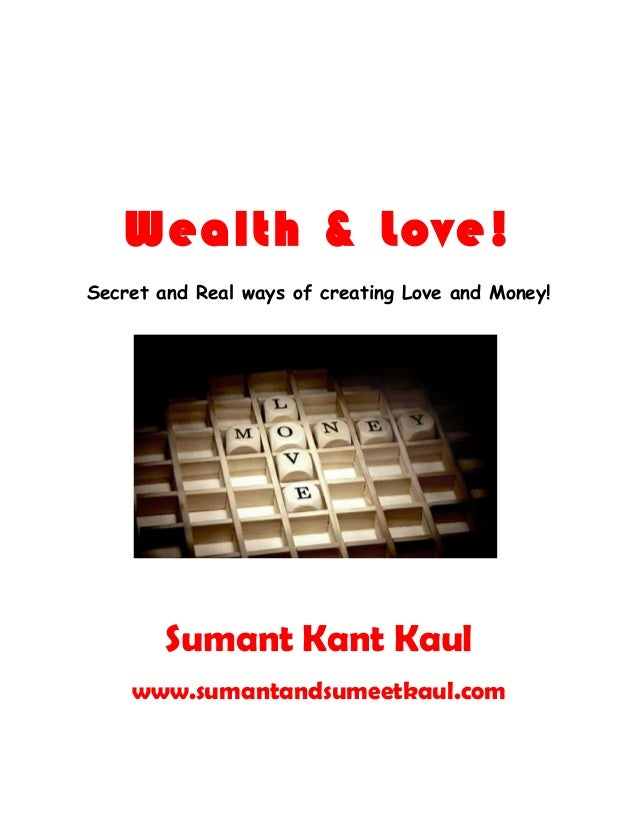 Wealth & Love! Secret and Real ways of creating Love and Money!  Sumant Kant Kaul www.sumantandsumeetkaul.com
