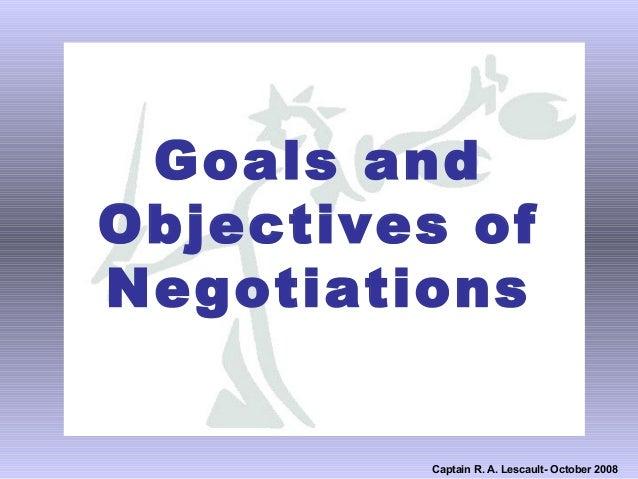 Goals andObjectives ofNegotiations         Captain R. A. Lescault- October 2008