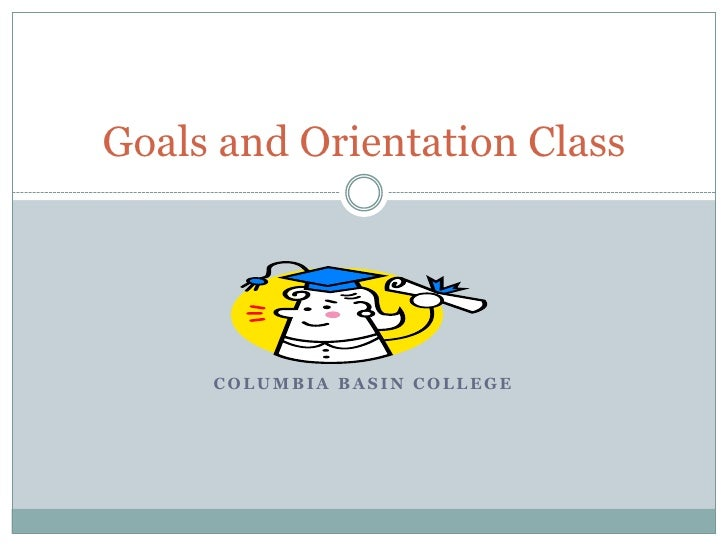 Columbia Basin College<br />Goals and Orientation Class<br />