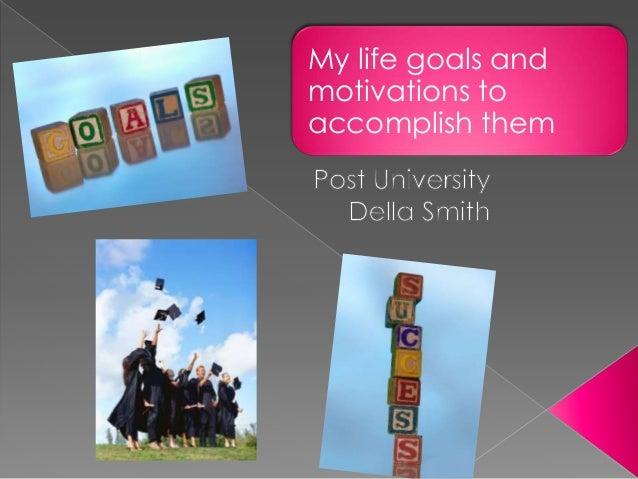 My life goals andmotivations toaccomplish them