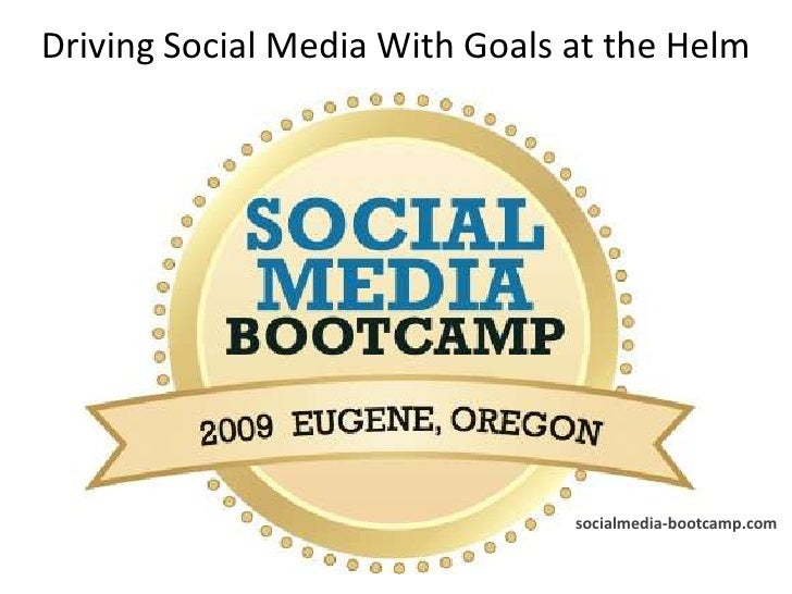 Social<br />Driving Social Media With Goals at the Helm<br />socialmedia-bootcamp.com<br />