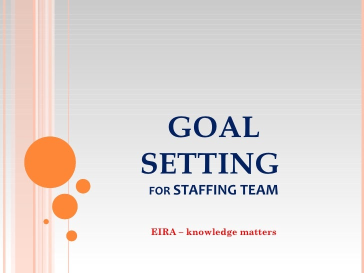 GOALSETTINGFOR STAFFING TEAMEIRA – knowledge matters