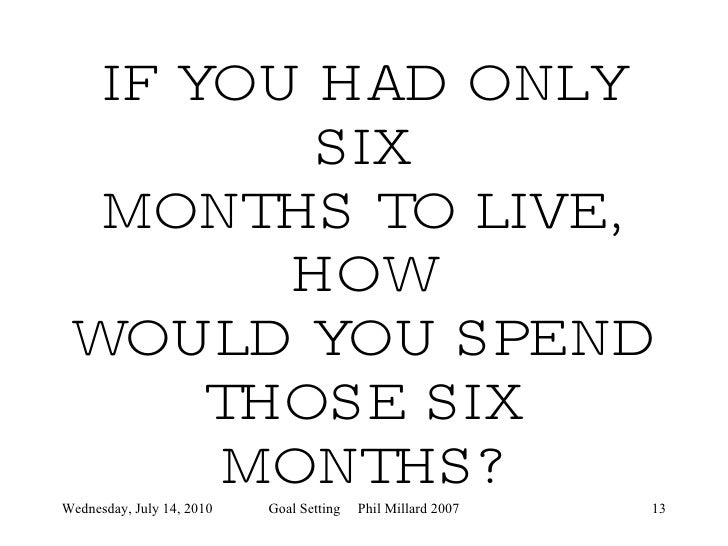 You Have Only Six Months to Live?