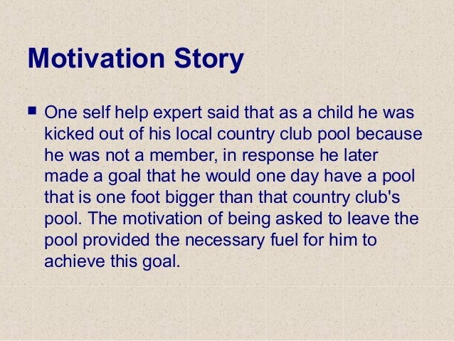 Motivation Story  One self help expert said that as a child he was kicked out of his local country club pool because he w...