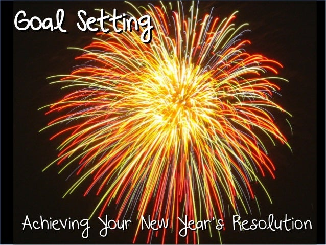 Goal Setting  Achieving Your New Year's Resolution