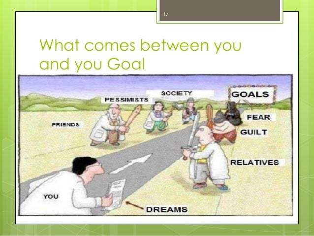 What comes between you and you Goal  17