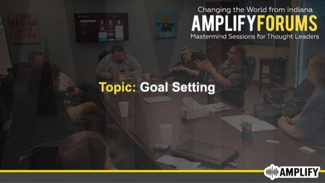 Amplify Mastermind Forums: Goal Setting