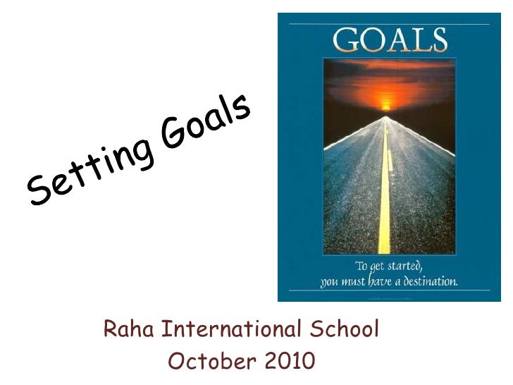 Setting Goals<br />Raha International School<br />October 2010<br />