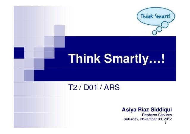 Think Smartly…!T2 / D01 / ARS                 Asiya Riaz Siddiqui                            Repharm Services             ...