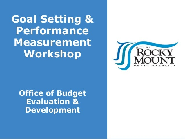Goal Setting & Performance Measurement Workshop  Office of Budget Evaluation & Development