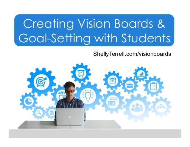 Creating Vision Boards & Goal-Setting with Students ShellyTerrell.com/visionboards