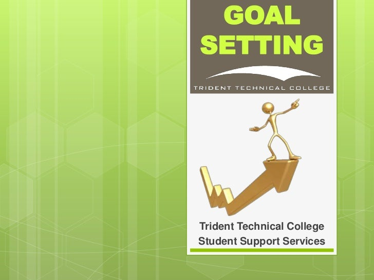 GOALSETTINGTrident Technical CollegeStudent Support Services
