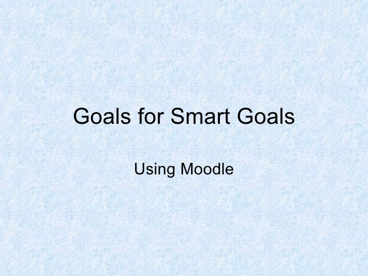 Goals for Smart Goals Using Moodle
