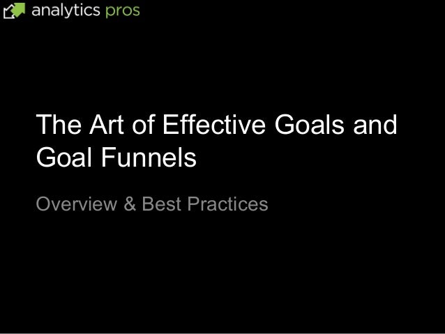 The Art of Effective Goals andGoal FunnelsOverview & Best Practices