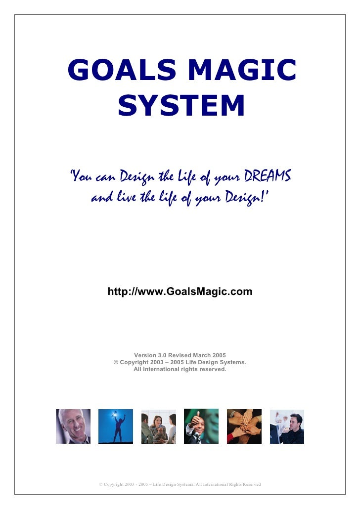 GOALS MAGIC   SYSTEM  'You can Design the Life of your DREAMS     and live the life of your Design!'              http://w...