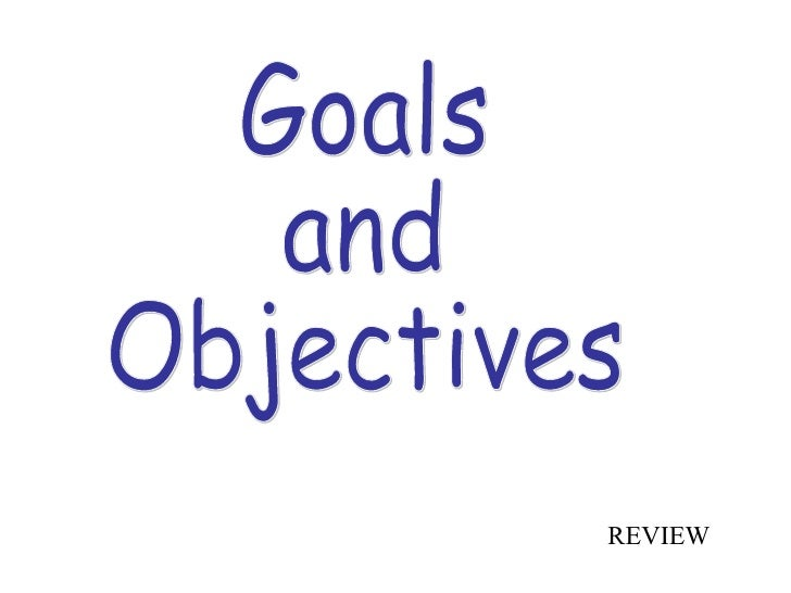 Goals  and  Objectives REVIEW